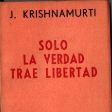 Libros de segunda mano: KRISHNAMURTI : SÓLO LA VERDAD TRAE LIBERTAD (BUENOS AIRES, 1963). Lote 215710206