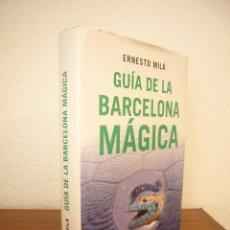 Libros de segunda mano: ERNESTO MILÁ: GUÍA DE LA BARCELONA MÁGICA (MR, 2000) TAPA DURA. EXCELENTE ESTADO.. Lote 215750345
