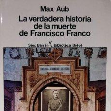 Libros de segunda mano: LA VERDADERA HISTORIA DE LA MUERTE DE FRANCISCO FRANCO / MAX AUB. 1ª ED. SEIX BARRAL, 1979.. Lote 215757180