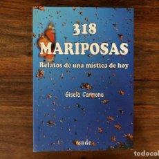 Libros de segunda mano: 318 MARIPOSAS. RELATOS DE UNA MÍSTICA DE HOY. GISELA CARMONA. EDITORIAL ENDE. AMOR Y DESAMOR.. Lote 216507512