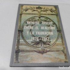 Libros de segunda mano: ARTISTAS VASCOS ENTRE EL REALISMO Y LA FIGURACIÓN 1970-1982 Q2538A. Lote 216663067