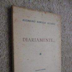 Libros de segunda mano: DIARIAMENTE... POR ALEJANDRO REBOLLO ÁLVAREZ, SANTANDER 1962, DEDICATORIA AUTÓGRAFA AUTOR. Lote 216671507