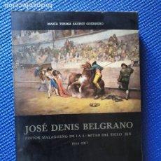 Libros de segunda mano: JOSE DENIS BELGRANO PINTOR MALAGUEÑO DE LA 2ª MITAD DEL SIGLO XIX MARIA TERESA SAURET GUERRERO. Lote 216689065