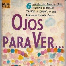 Libros de segunda mano: OJOS PARA VER. 6 CUENTOS DE AMOR Y ODIO Y UNA FASCINANTE NOVELA CORTA. JAMES GOULD COZZENS. Lote 216796120