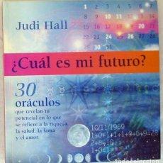 Libros de segunda mano: ¿CUÁL ES MI FUTURO? 30 ORÁCULOS QUE REVELAN TU POTENCIAL DE RIQUEZA, SALUD, FAMA Y AMOR - JUDI HALL. Lote 216799370