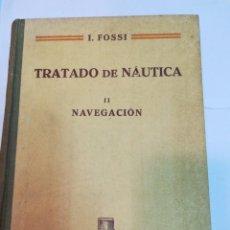 Libros de segunda mano: I. FOSSI TRATADO DE NÁUTICA II. NAVEGACIÓN S544T. Lote 216804507
