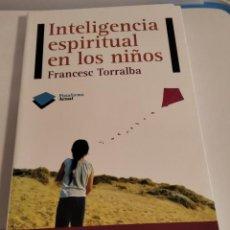 Libri di seconda mano: INTELIGENCIA ESPIRITUAL EN LOS NIÑOS. FRANCESC TORRALBA. Lote 216818600