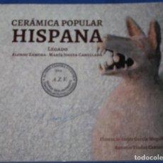 Libros de segunda mano: CERÁMICA POPULAR HISPANA - LEGADO ALONSO ZAMORA - MARÍA JOSEFA CANELLADA (2016). Lote 254627010