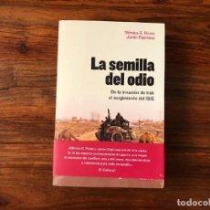 Libros de segunda mano: LA SEMILLA DEL ODIO DE LA GUERRA DE IRAQ AL SURGIMIENTO DEL ISIS. M. G. PRIETO J. ESPINOSA DEBATE. Lote 216874820