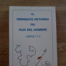 Libros de segunda mano: EL INMINENTE RETORNO DEL HIJO DEL HOMBRE. LIBROS I Y II / SANCHEZ QUINTANA, FERNANDO. Lote 216885018