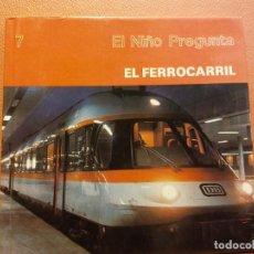 Libri di seconda mano: EL FERROCARRIL. EL NIÑO PREGUNTA. EDICIONES TORAY. Lote 216958831