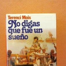 Libros de segunda mano: NO DIGAS QUE FUE UN SUEÑO. TERENCI MOIX. EDITORIAL PLANETA.. Lote 216966711
