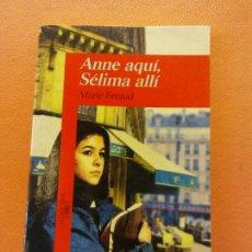 Libros de segunda mano: ANNE AQUI, SELIMA ALLI. MARIE FÉRAUD. EDITORIAL ALFAGUARA.. Lote 216967668
