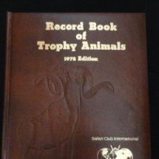 Libros de segunda mano: RECORD BOOK OF TROPHY ANIMALS - SCI 1978 EDITION. AUTÓGRAFO EDITOR. NUMERADO 140 DE 1000 EJ. CAZA. Lote 216994568