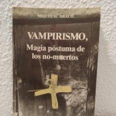 Libros de segunda mano: VAMPIRISMO MAGIA PÓSTUMA DE LOS NO-MUERTOS MIQUEL G. ARACIL. Lote 217036093