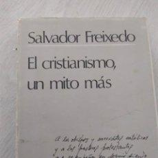 Libros de segunda mano: EL CRISTIANISMO,UN MITO MAS SALVADOR FREIXEDO. Lote 217048875