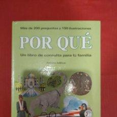 Libros de segunda mano: POR QUÉ - ANTHONY ADDISON - UN LIBRO DE CONSULTA PARA LA FAMILIA EDITORIAL MOLINO - 1976. Lote 217092387
