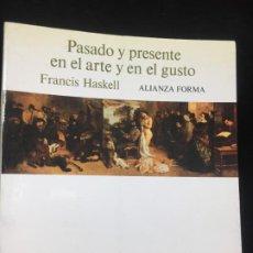 Libros de segunda mano: PASADO Y PRESENTE EN EL ARTE Y EN EL GUSTO. FRANCIS HASKELL. ALIANZA FORMA 1987. Lote 217141873