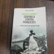 Libros de segunda mano: CENTINELA CONTRA FRANCESES. ANTONIO CAPMANY. 2008.. Lote 217193766