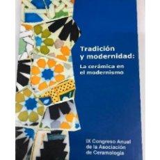 Libros de segunda mano: TRADICIÓN Y MODERNIDAD: LA CERÁMICA EN EL MODERNISMO –. Lote 217648021