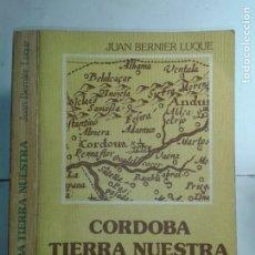 Libros de segunda mano: CÓRDOBA TIERRA NUESTRA PASOS POR LA CIUDAD Y PROVINCIA 1979 JUAN BERNIER LUQUE 1ª EDICIÓN CAJASUR. Lote 217690242