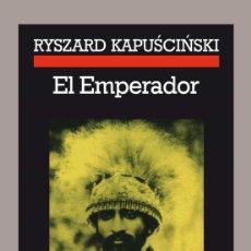 Libros de segunda mano: EL EMPERADOR. RYSZARD KAPUSCINSKI.-NUEVO. Lote 217699631