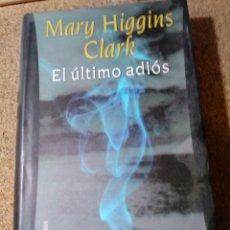 Libros de segunda mano: LIBRO EL ULTIMO ADIOS DE MARY HIGGINS CLARK. Lote 217976742