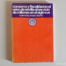 Libros de segunda mano: CONSUMO Y FISCALIDAD EN EL REINO DE SEVILLA - SERVICIO DE MILLONES EN EL SIGLO XVII. Lote 217997773