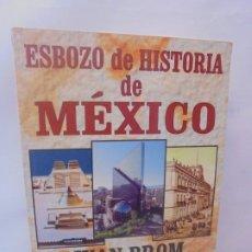 Libros de segunda mano: ESBOZO DE HISTORIA DE MEXICO. JUAN BROM. EDITORIAL GRIJALBO 1998. Lote 218007910