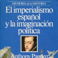Livres d'occasion: PAGDEN, ANTHONY. - MEMORIA DE LA HISTORIA. EL IMPERIALISMO ESPAÑOL Y LA IMAGINACION POLITICA.. Lote 218039955