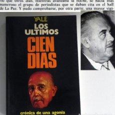 Libros de segunda mano: LOS ÚLTIMOS CIEN DÍAS - LIBRO YALE - CRÓNICA DE UNA AGONÍA FRANCISCO FRANCO HISTORIA ESPAÑA DICTADOR. Lote 218142905