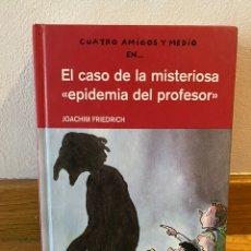 Libros de segunda mano: CUATRO AMIGOS Y MEDIO EN EL CASO DE LA MISTERIOSA EPIDEMIA DEL PROFESOR. Lote 218220850