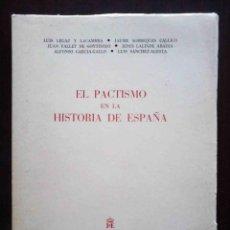 Libros de segunda mano: EL PACTISMO EN LA HISTORIA DE ESPAÑA (VARIOS AUTORES) MADRID 1980. Lote 218220905