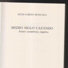 Libros de segunda mano: ELÍAS GARCÍA MUNUAGA: MEDIO SIGLO CAZANDO. RELATOS COSTUMBRISTAS CINEGÉTICOS. 1988. CAZA. Lote 218243561