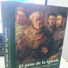 Libros de segunda mano: EL PESO DE LA IGLESIA CUATRO SIGLOS DE ÓRDENES RELIGIOSAS DE ESPAÑA - MARTÍNEZ RUIZ, E.. Lote 218257947
