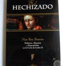 Libros de segunda mano: EL HECHIZADO - MEDICINA, ALQUIMIA Y SUPERSTICION EN LA CORTE DE CARLOS II. 1661/1700 - MAR REY BUENO. Lote 218259233