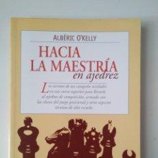 Libros de segunda mano: HACIA LA MAESTRÍA EN AJEDREZ / ALBERIC O'KELLY.. Lote 218395766