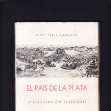 Libros de segunda mano: EL PAIS DE LA PLATA - ¿CARTAGENA FUÉ TARTESSOS? - GINES PEREZ - ATHENAS EDICIONES 1969 / ILUSTRADO. Lote 218413028