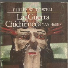 Libros de segunda mano: PHILIP W. POWELL. LA GUERRA CHICHIMECA (1550-1600). FONDO DE CULTURA ECONOMICA. Lote 218430041