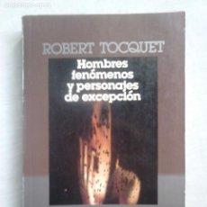Libros de segunda mano: HOMBRES FENÓMENOS Y PERSONAJES DE EXCEPECIÓN - ROBERT TOCQUET (PLAZA & JANÉS,1985). Lote 218447290