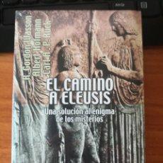 Libros de segunda mano: EL CAMINO A ELEUSIS-UNA SOLUCIÓN AL ENIGMA DE LOS MISTERIOS-ALBERT HOFMANN-WASSON-RUCK-LSD-ENTEOGEN. Lote 218523691