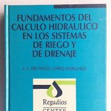 Libros de segunda mano: CÁLCULO HIDRAÚLICO EN LOS SISTEMAS DE RIEGO Y DRENAJE. (REGADÍOS. CAUCES. HIDRAÚLICA). Lote 218527847