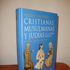 Libros de segunda mano: VELOS Y DESVELOS. CRISTIANAS, MUSULMANAS Y JUDÍAS EN LA ESPAÑA MEDIEVAL - MARÍA JESÚS FUENTE. Lote 218596582