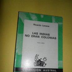 Libros de segunda mano: LAS INDIAS NO ERAN COLONIAS, RICARDO LEVENE, COLECCIÓN AUSTRAL. Lote 218607435