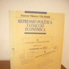 Libros de segunda mano: REPRESSIÓ POLÍTICA I COACCIÓ ECONÒMICA 1939-1942 (PAM, 1999) FRANCESC VILANOVA I VILA-ABADAL. Lote 218674305