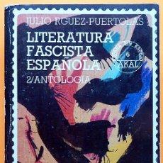 Libros de segunda mano: LITERATURA FASCISTA ESPAÑOLA VOL. 2 (ANTOLOGÍA) - JULIO RODRIGUEZ PUÉRTOLAS - AKAL -1987 -VER INDICE. Lote 218712733