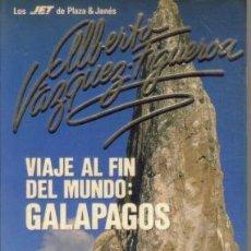 Libros de segunda mano: VIAJE AL FIN DEL MUNDO: GALAPAGOS - ALBERTO VAZQUEZ-FIGUEROA. Lote 218834288