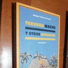 Libros de segunda mano: TERNERA MACHO Y OTROS ABSURDOS. ANGEL PEREZ CUZA. RÚSTICA. BUEN ESTADO. Lote 218843283