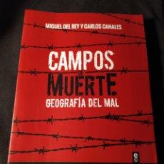 Libros de segunda mano: CAMPOS DE MUERTE. GEOGRAFÍA DEL MAL. MIGUEL DEL REY Y CARLOS CANALES. Lote 218848672