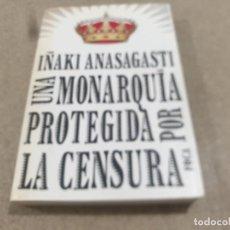Libros de segunda mano: UNA MONARQUIA PROTEGIDA POR LA CENSURA....IÑAQUI ANASAGASTI....2009.... Lote 218909397